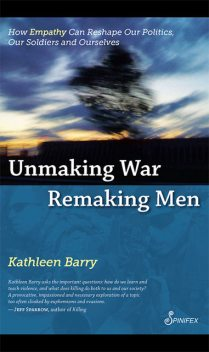 Unmaking War Remaking Men, Kathleen Barry