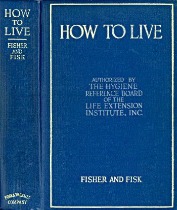 How to Live / Rules for Healthful Living Based on Modern Science, Irving Fisher