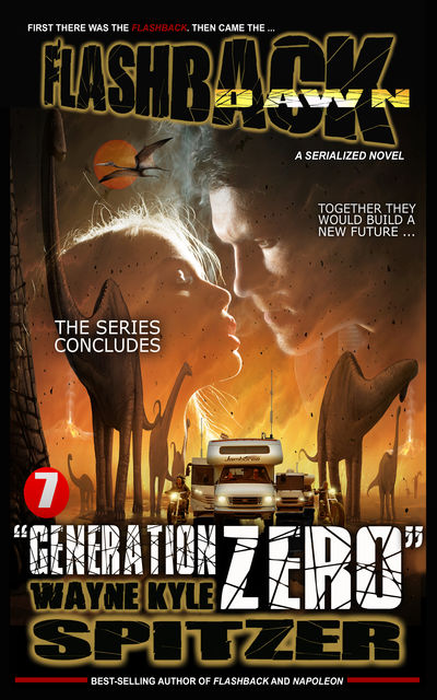 "Flashback Dawn (A Serialized Novel), Part 7: ""Generation Zero"", Wayne Kyle Spitzer"
