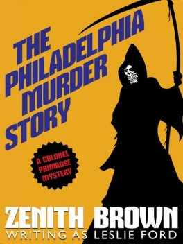 The Philadelphia Murder Story: A Colonel Primrose Mystery, Zenith Brown, Leslie Ford