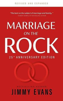 Marriage On The Rock 25th Anniversary: The Comprehensive Guide to a Solid, Healthy and Lasting Marriage, Jimmy Evans