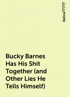 Bucky Barnes Has His Shit Together (and Other Lies He Tells Himself), belca77777