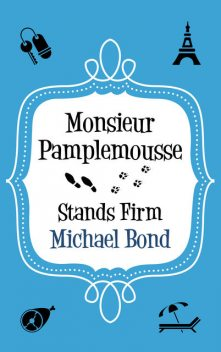 Monsieur Pamplemousse Stands Firm, Michael Bond