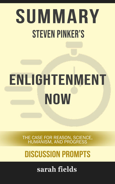 Summary: Steven Pinker's Enlightenment Now, Sarah Fields