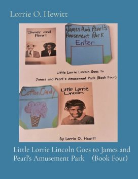 Little Lorrie Lincoln Goes to James and Pearl's Amusement Park (Book Four), Lorrie Hewitt