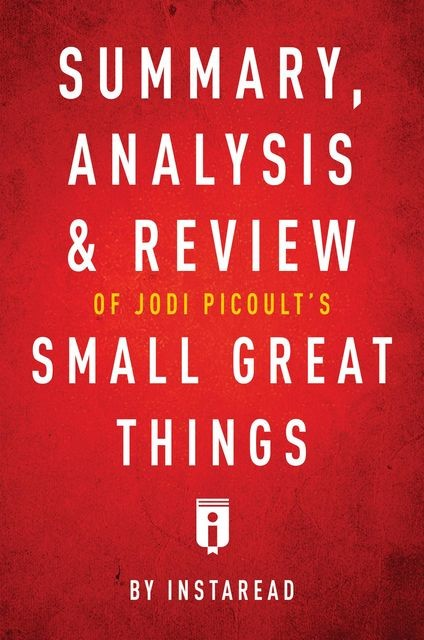 Summary, Analysis & Review of Jodi Picoult's Small Great Things by Instaread, Instaread