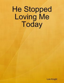 He Stopped Loving Me Today, Lois Knight