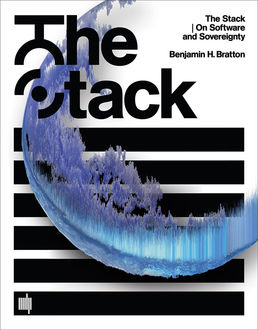 The Stack: On Software and Sovereignty (Software Studies), Benjamin H. Bratton