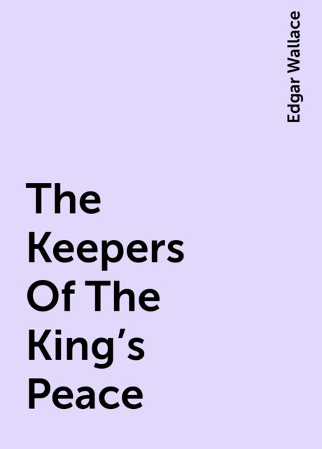 The Keepers Of The King's Peace, Edgar Wallace