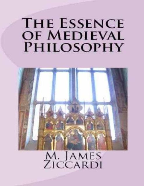 The Essence of Medieval Philosophy, M.James Ziccardi