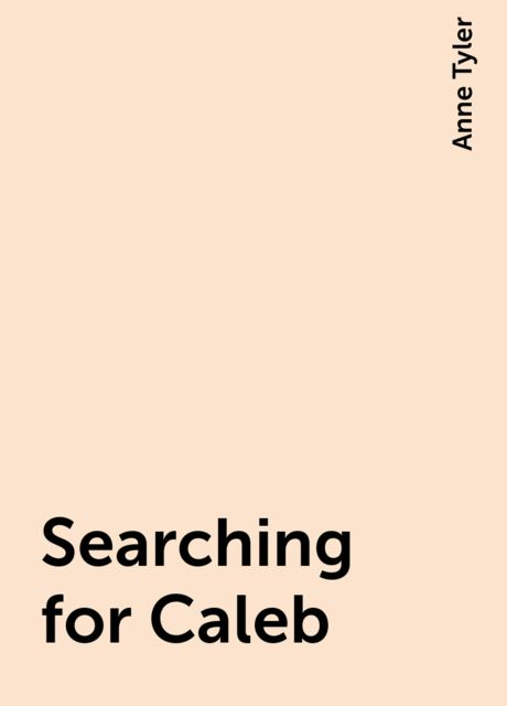 Searching for Caleb, Anne Tyler