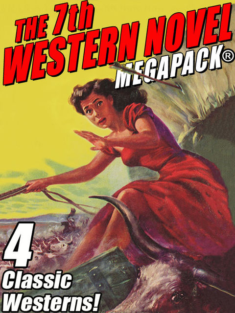 The 7th Western Novel MEGAPACK®: 4 Classic Westerns, Paul Durst, Francis W. Hilton, Harold Channing Wire, Richard Wormser