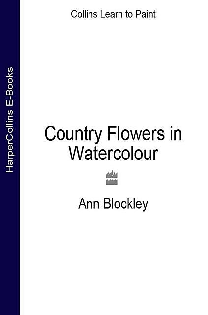 Country Flowers in Watercolour, Ann Blockley