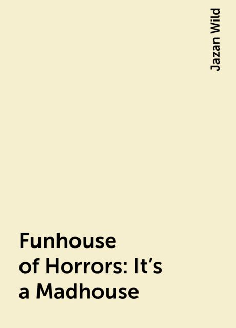 Funhouse of Horrors : It's a Madhouse, Jazan Wild