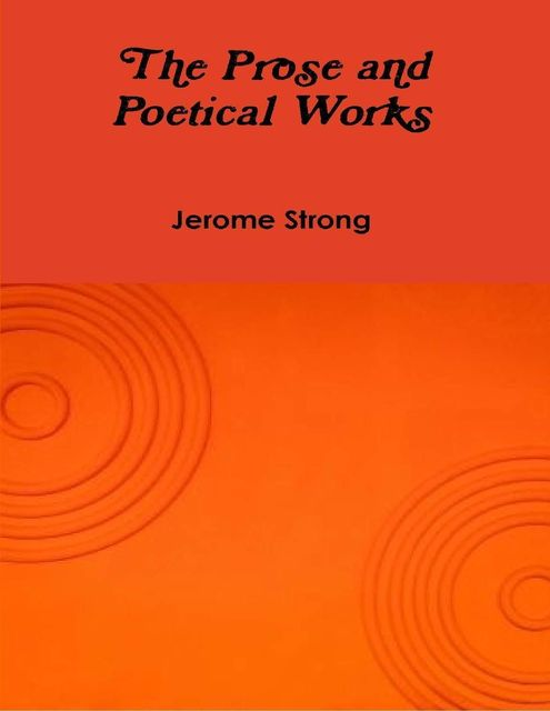 The Prose and Poetical Works, Jerome Strong