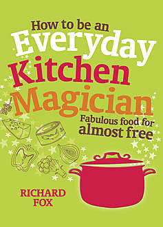 How to be an Everyday Kitchen Magician, Richard Fox
