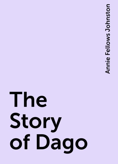 The Story of Dago, Annie Fellows Johnston