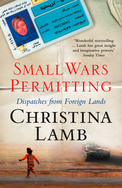 Small Wars Permitting: Dispatches from Foreign Lands, Christina Lamb