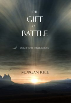The Gift of Battle (Book #17 in the Sorcerer's Ring), Morgan Rice