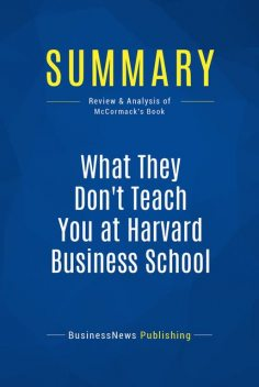 Summary : What They Don't Teach You at Harvard Business School – Mark H. Mccormack, BusinessNews Publishing