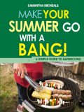 BBQ Cookbooks: Make Your Summer Go With A Bang! A Simple Guide To Barbecuing, Samantha Michaels