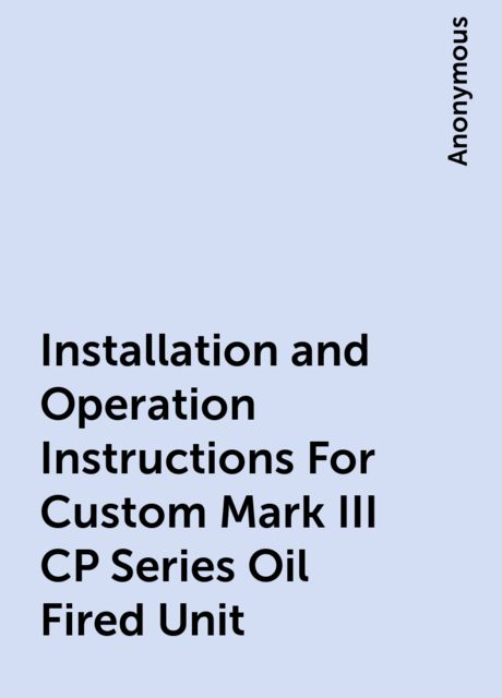 Installation and Operation Instructions For Custom Mark III CP Series Oil Fired Unit,