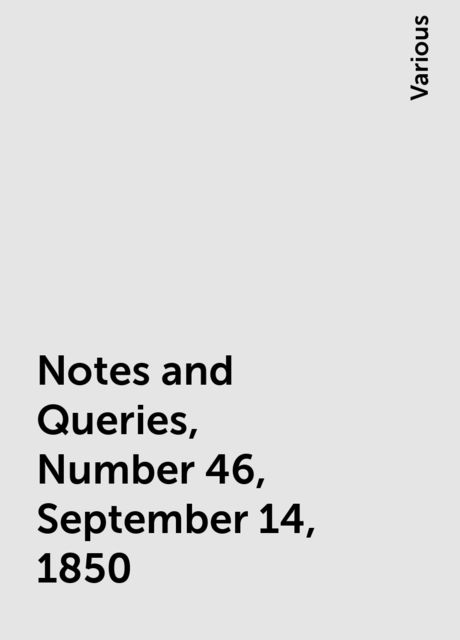 Notes and Queries, Number 46, September 14, 1850, Various