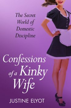 Confessions of a Kinky Wife (A Secret Diary Series), Justine Elyot