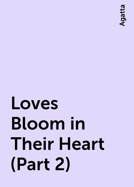Loves Bloom in Their Heart (Part 2), Agatta