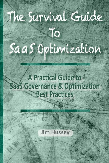 The Survival Guide To SaaS Optimization, Jim C Hussey