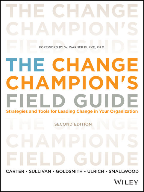The Change Champion's Field Guide, Marshall Goldsmith, Louis Carter, Dave Ulrich, Norm Smallwood, Roland L.Sullivan