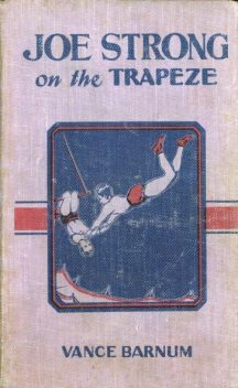 Joe Strong on the Trapeze / or The Daring Feats of a Young Circus Performer, Vance Barnum