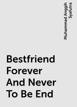 Bestfriend Forever And Never To Be End, Muhammad Anggih Syafutra