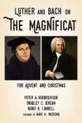 Luther and Bach on the Magnificat, Bradley C. Jenson, Peter A. Hendrickson