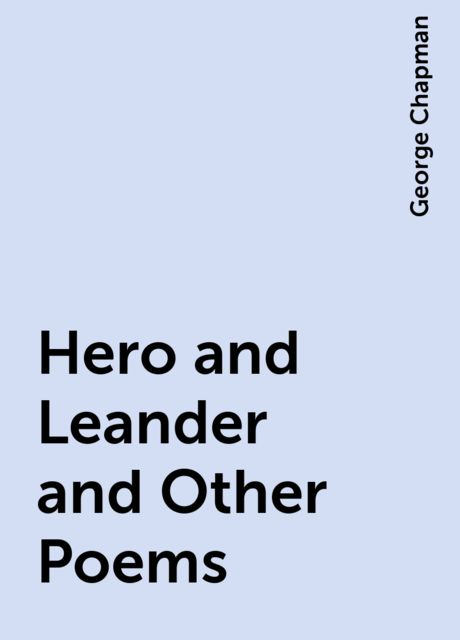 Hero and Leander and Other Poems, George Chapman