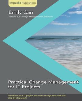 Practical Change Management for IT Projects, Emily Carr