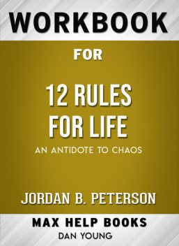 Workbook for 12 Rules for Life: An Antidote to Chaos (Max-Help Books), Dan Young