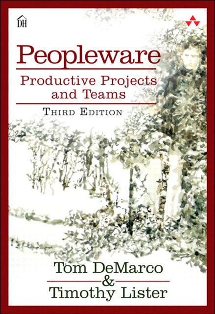 Peopleware: Productive Projects and Teams, Third Edition (Fahad Batla's Library), TOM DEMARCO