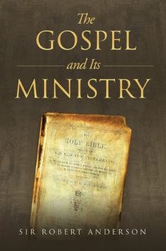 The Gospel and It's Ministry, Sir Robert Anderson