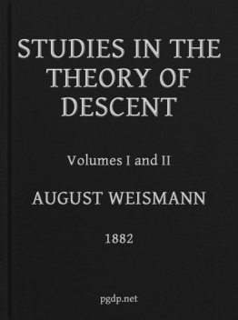 Studies in the Theory of Descent (Volumes 1 and 2), August Weismann