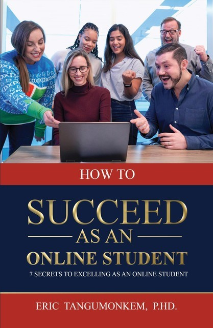 How to succeed as an online student, Eric Tangumonkem