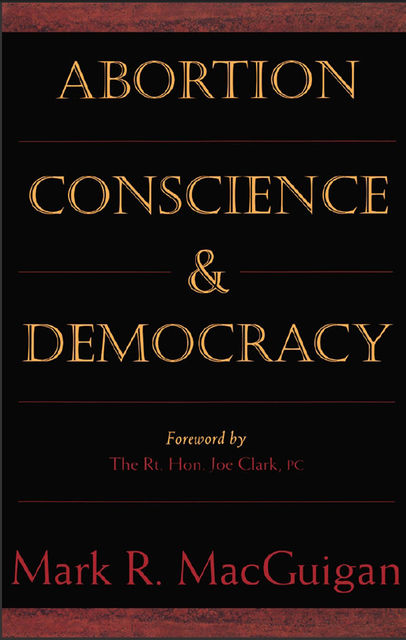 Abortion, Conscience and Democracy, Mark R.MacGuigan