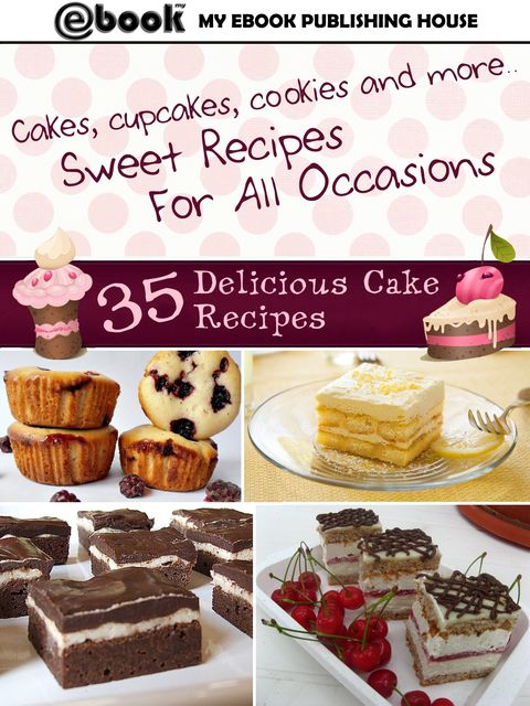 35 Delicious Cake Recipes, My Ebook Publishing H