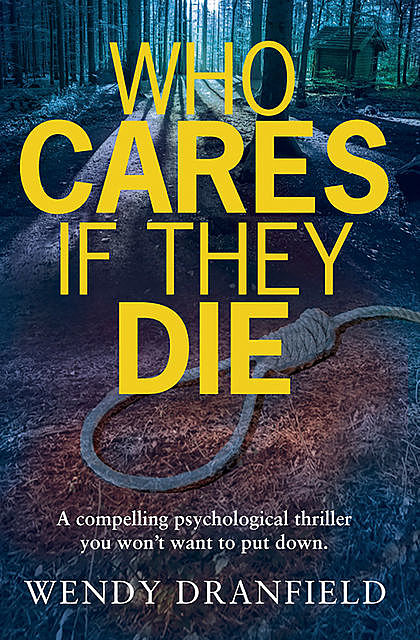 Who Cares if They Die, Wendy Dranfield