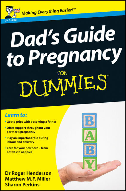 Dad's Guide to Pregnancy For Dummies, Matthew Miller, Sharon Perkins, Roger Henderson