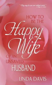 How To Be Happy Wife Of An Unsaved Husband, Linda Davis