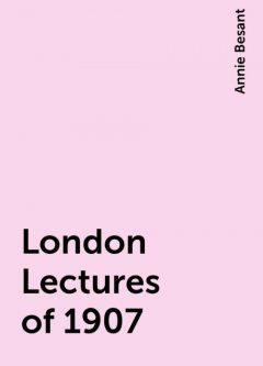 London Lectures of 1907, Annie Besant