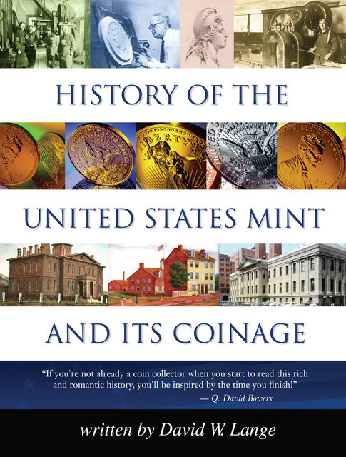 History of the United States Mint and Its Coinage, David W.Lange
