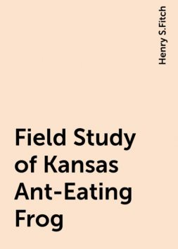 Field Study of Kansas Ant-Eating Frog, Henry S.Fitch