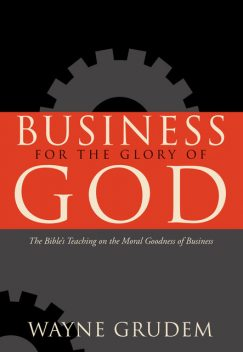 Business for the Glory of God, Wayne Grudem